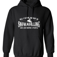 All I Care About is Snowmobiling And Like Maybe 3 People hoodie hooded sweatshirt sledding riding jumper Mens Ladies Womens Kids MLG-1289
