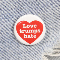 Love Trumps Hate 1.25 Inch Pin Back Button Badge