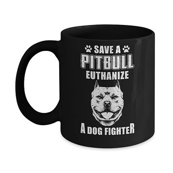 Save A Pit Bull Euthanize A Dog Fighter Rescue Dog Mug
