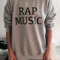 Rap music sweatshirt jumper cool fashion gift girls UNISEX sizing women sweater funny cute teens dope teenagers tumblr blogger
