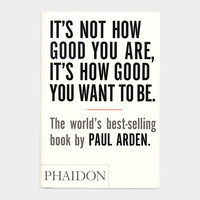 It's Not How Good You Are, It's How Good You Want to Be (PB) | MoMA