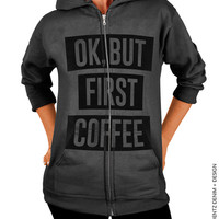 Ok But First Coffee - Charcoal Gray Zip Up Hoodie