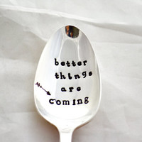 better things are coming-Silver plated- hand stamped spoon- inspirational verse- unique inspirational gift-Inspirational Quote