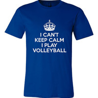 I Can't Keep Calm I PLAY VOLLEYBALL Great School Volleyball T Shirt School Colors Available Volleyball Tee