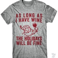 As long as i have wine the holidays will be fine t-shirt Christmas Santa Claus drinking graphic shirt slogan cotton casual tees