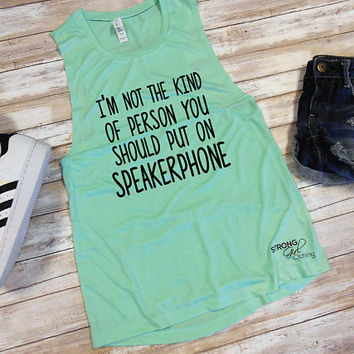 Funny Graphic Muscle Tee, Gym Tank, Cute Workout Tank, Cute BFF Tank, I'm Not the Kind of Person you should Put on Speakerphone, Flowy Tank