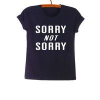 Sorry not sorry Shirt Teenage Fashion Funny Saying Tumblr Womens Mens Gifts Sassy Cute Fresh Student College High School Clothes Pinterest