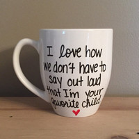 I love how we don't have to say out loud that I'm your favorite child mug, mother's Day gift, coffee mug for mother, unique mother's Day