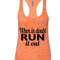 When in doubt Run it Out. Burnout Tank Top.fitness tank.Burnout tank.jogging tank.workout tank.women's clothing.women's tops.Racerback