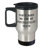 Psychiatry Mug Gift For Psychiatrist - Don't Make Me Use Psychiatrist Voice Stainless Steel Insulated Travel Coffee Cup with Lid