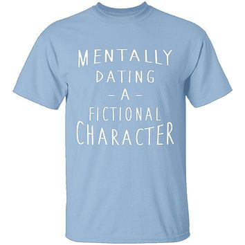 Mentally Dating A Fictional Character T-Shirt