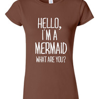 Hello I'm A MERMAID What Are You Fashion Styled Graphic T Shirt Awesome Mermaid Funny original Design Shirt Great Mermaid Gift All occasions