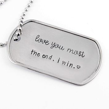 """Love you most  the end. i win. "" Dog tag - Discounted and ready to ship"