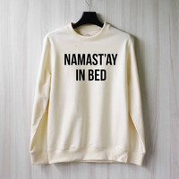 Namaste In Bed Sweatshirt Sweater Shirt – Size XS S M L XL