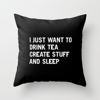 I just want to drink tea create stuff and sleep Throw Pillow by WORDS BRAND™