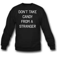 Don't take candy from a stranger sweatshirt