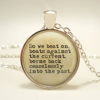 """Great Gatsby Quote """"So We Beat On Against The Current..."""" Pendant w 2 Interchangeable Necklaces - FREE SHIPPING"""