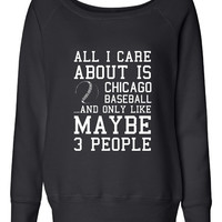 All I Care About Chicago Baseball And Like Maybe 3 People Ladies Wideneck Sweatshirt Southside Baseball Fan