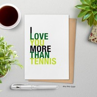 I Love You More Than Tennis greeting card