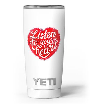 Listen To Your Heart - Skin Decal Vinyl Wrap Kit compatible with the Yeti Rambler Cooler Tumbler Cups