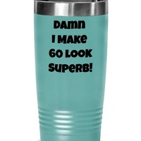 Funny 60th Birthday Present For Women | Men, Tumbler Cup, 60th Birthday Gift Idea For Him | Her, Damn I Make 60 Look Fabulous Coffee Tumbler