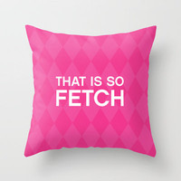 That is so FETCH - quote from the movie Mean Girls by AllieR