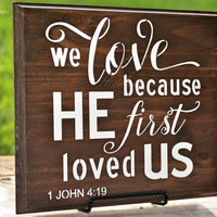 Wood Love Sign - We Love Because Sign - 1 John 419 Bible Verse - Wood Wedding Sign - Rustic Religious Home Decor - Love Sign Saying