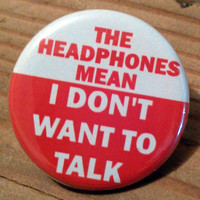 The HEADPHONES Mean I don't Want to Talk 1.25 inch pinback button
