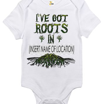 Baby Bodysuit - Custom Personalized I've Got Roots In - Insert Location