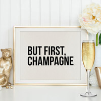 BUT FIRST CHAMPAGNE,Inspirational Print,Printable Art,Champagne Sign,Party Gift,Celebrate,Wedding Signs,Champagne Quote,Typography Print