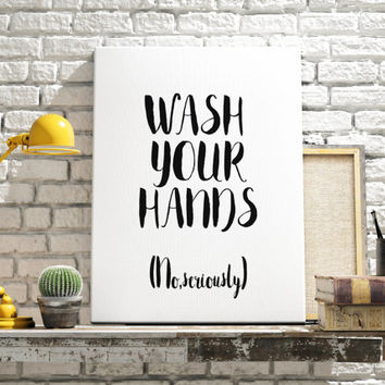 """PRINTABLE""""Wash Your Hands, No Seriously""""Washroom Art Bathroom Printable Printable Art Funny Wall Art Funny Bathroom Decor Print Bathroom Art"""