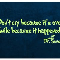 Don't cry because it's over. Smile because it happened. - Dr Seuss - Removable Vinyl Wall Art Decal Home Decor Sticker