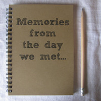 Memories from the day we met...- 5 x 7 journal