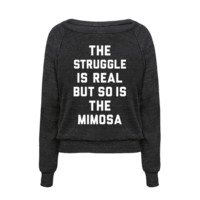 THE STRUGGLE IS REAL BUT SO IS THE MIMOSA