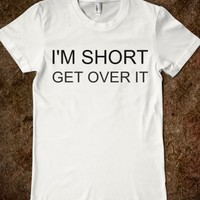I'M SHORT GET OVER IT