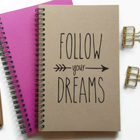 Writing journal, spiral notebook, bullet journal, sketchbook, lined blank or grid, custom - Follow your dreams, motivational quote