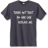No one can replace me tee