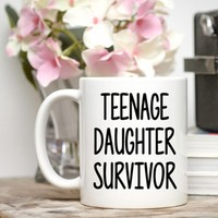 Teenage Daughter Survivor Mug, Father's Day Gift, Father's Day Mug, Teenage Daughter, Funny Father's Day, Funny Mother's Day, Mo