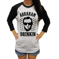 Drinkin Shirt, Abraham Lincoln Shirt, Drinking like Lincoln Shirt, Abraham Drinkin, Funny Baseball Tee, Country Concert Baseball Tee