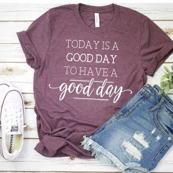 Today is a Good Day to Have a Good Day T-Shirt