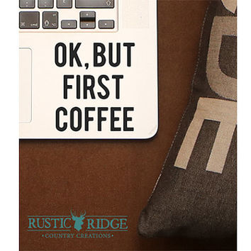 Ok, but first coffee - Quote - Laptop Decal - Laptop Sticker - Car Sticker - Car Decal - Window Decal - Window Sticker