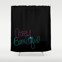 Crazy/Beautiful Shower Curtain by Intrinsic Journeys