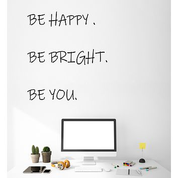 Vinyl Wall Decal Be Happy Be Bright Be You Motivating Inspirational Positive Quote Words Stickers (4276ig)