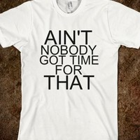 AIN'T NOBODY GOT TIME FOR THAT INSPIRED SHIRT