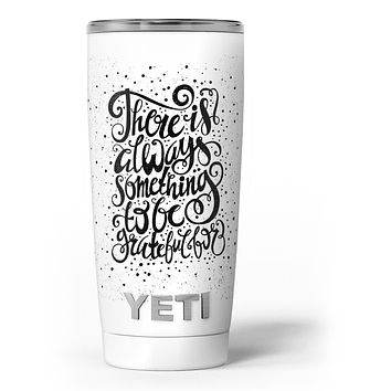 There Is Always Something To Be GrateFul For - Skin Decal Vinyl Wrap Kit compatible with the Yeti Rambler Cooler Tumbler Cups