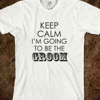 KEEP CALM I'M GOING TO BE THE GROOM T-SHIRT