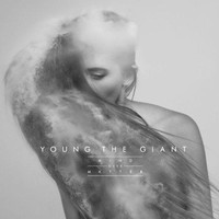 Young The Giant - Mind Over Matter