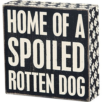 Home Of A Spoiled Rotten Dog - Wood Box Sign - Black & White for wall hanging, table or desk 4-in