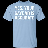 Gaydar is Accurate T-Shirt