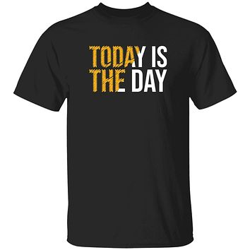 Today is the day T-shirts & Hoodie